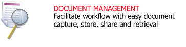 DOCUMENT MANAGEMENT Facilitate workflow with easy document capture, store, share and retrieval