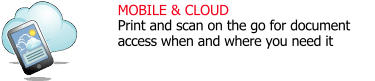 MOBILE & CLOUD Print and scan on the go for document access when and where you need it